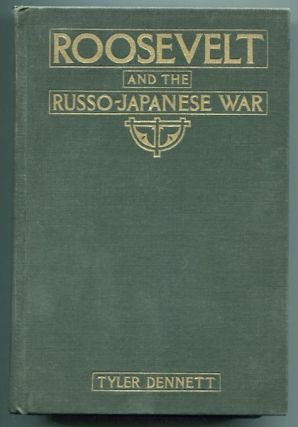 Roosevelt And The Russo-Japanese War.; A Critical Study Of American Policy In Eastern Asia In...