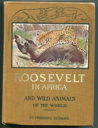 Roosevelt In Africa, Graphic Account Of The World's Most Renown Hunter In The Wilds Of Africa...;...