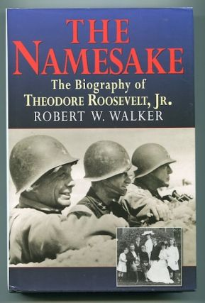 The Namesake; The Biography Of Theodore Roosevelt, Jr. Robert W. Walker