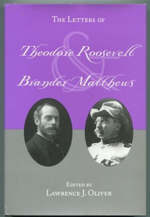 The Letters of Theodore Roosevelt and Brander Matthews. Lawrence J. Oliver