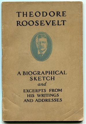 Theodore Roosevelt, A Biographical Sketch And Excerpts From His Writings And Addresses. Hermann...