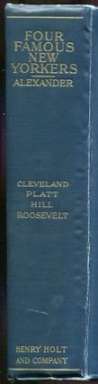 Four Famous New Yorkers. The Political Careers of Cleveland, Platt, Hill and Roosevelt. DeAlva...