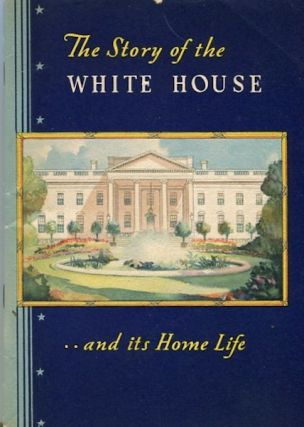 The Story of the White House and its Home Life. Wayne and Whipple, Alice Roosevelt Longworth