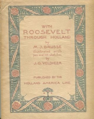 With Roosevelt Through Holland; decorated and illustrated with pen and ink sketches by J. G....