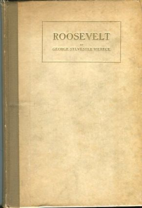 Roosevelt, A Study In Ambivalence. George Sylvester Viereck