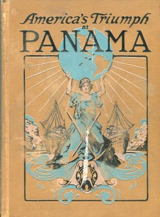 America's Triumph at Panama; Panorama and Story of the Construction and Operation of the World's...