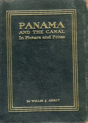 The Panama Canal In Picture And Prose; A complete story of Panama, as well as the history,...