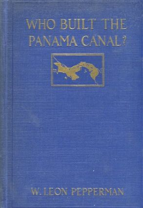 Who Built The Panama Canal? W. Leon Pepperman