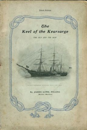 The Keel of the Kearsarge, The Old and The New. James Lowe Pilling, Master Mariner