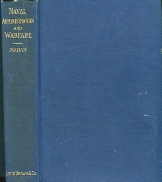 Naval Administration and Warfare; Some General Principles With Other Essays