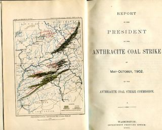Report to the President on the Anthracite Coal Strike of May-October, 1902, by the Anthracite...