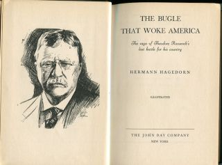 The Bugle That Woke America; The Saga Of Theodore Roosevelt's Last Battle For His Country....