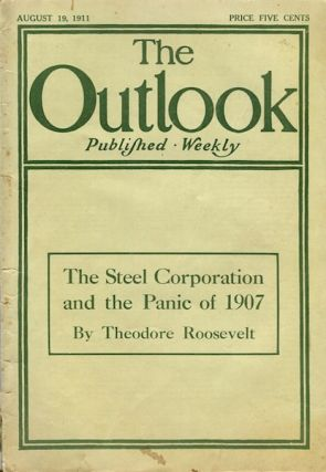 The Steel Corporation And The Panic Of 1906; Outlook August 19, 1911. Theodore Roosevelt