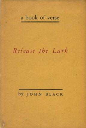 Release The Lark; A Book Of Verse. Joh Black