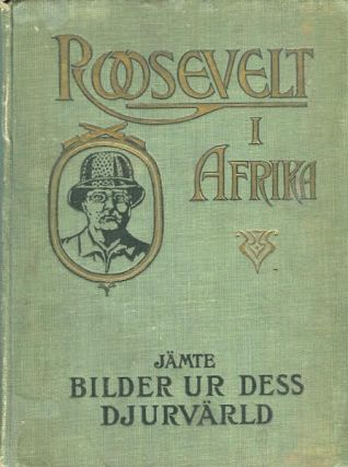 Roosevelt I Afrika. (Roosevelt In Africa, Graphic Account Of The World's Most Renown Hunter In...