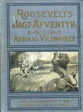 Roosevelts Jagtafventyr I Afrikas Vildmarker. (The Great Roosevelt African Hunt, and the Wild...