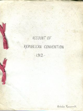 Account of Republican Convention 1912. Nicholas Roosevelt