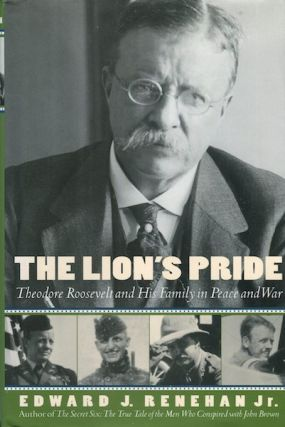 The Lion's Pride; Theodore Roosevelt and His Family In Peace and War. Renehan Jr. Edward J