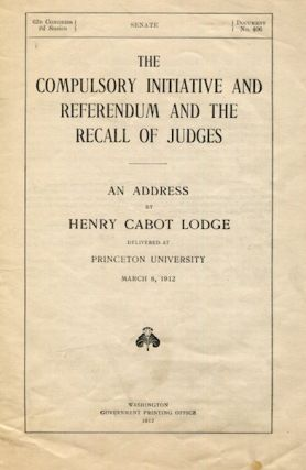 The Compulsory Initiative And Referendum And The Recall Of Judges, An Address… March 8, 1912....