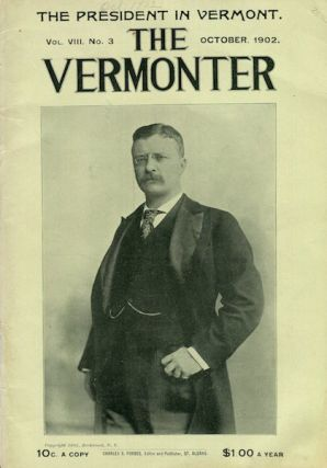 The Vermonter Magazine. October, 1902 Volume VIII Number 3. Theodore Roosevelt