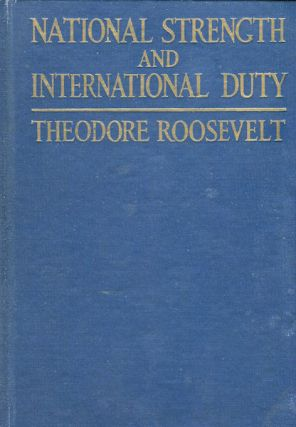 National Strength And International Duty. Theodore Roosevelt