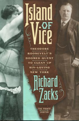 Island Of Vice; Theodore Roosevelt's Doomed Quest To Clean Up Sin-Loving New York. Richard Zacks