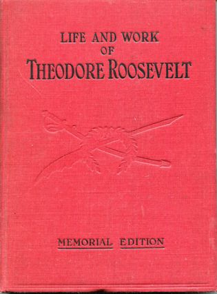 Life And Work Of Theodore Roosevelt, Typical American, Patriot, Orator, Historian, Sportsman,...