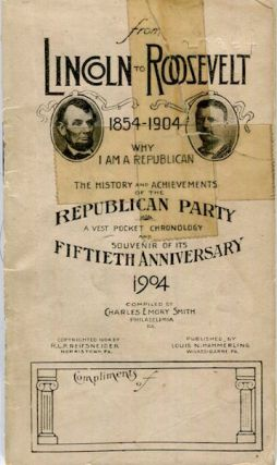 From Lincoln To Roosevelt 1854-1904 Why I am A Republican. The History And Achievements Of The...