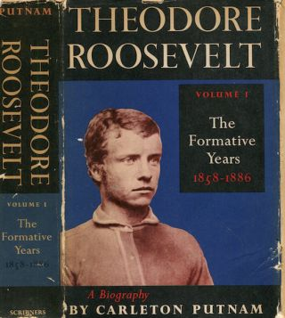 Theodore Roosevelt; The Formative Years 1858-1886. Carleton Putnam