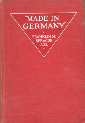 Made In Germany; Introduction by Theodore Roosevelt. Franklin Sprague