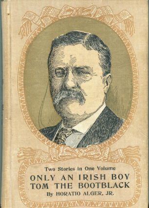 Only An Irish Boy & Tom The Boot Black; Two Stories In One Volume. Horatio Alger
