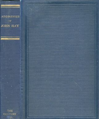 The Addresses Of John Hay. John Hay