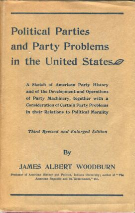 Political Parties And Party Problems In The United States. James Albert Woodburn