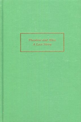 Theodore And Alice, A Love Story; The Life And Death Of Alice Lee Roosevelt. William Everett Monk