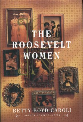 The Roosevelt Women. Betty Boyd Caroli.