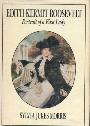 Edith Kermit Roosevelt; Portrait Of A First Lady. Sylvia Jukes Morris