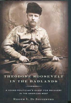 Theodore Roosevelt in the Badlands: A Young Politician's Quest for Recovery in the American West....