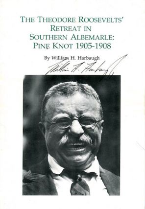 The Theodore Roosevelt's Retreat In Southern Albemarle: PIne Knot 1905-1908. William H. Harbaugh