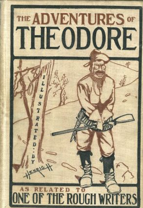 The Adventures of Theodore As Related to One of the Rough Writers; A Humorous Extravaganza as...
