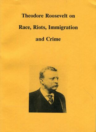 Theodore Roosevelt On Race, Riots, Immigration And Crime. J. W. Jamieson
