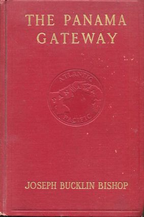 The Panama Gateway. Joseph Bucklin Bishop