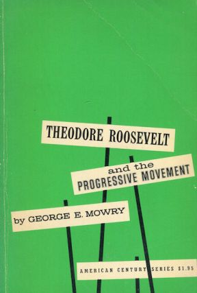 Theodore Roosevelt And The Progressive Movement. George E. Mowry