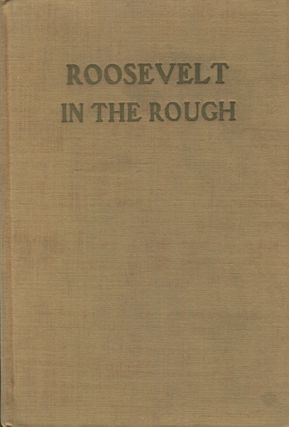 Roosevelt In The Rough. Jack Willis, as told to Horace Smith