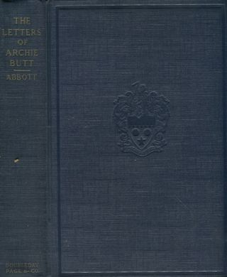 The Letters of Archie Butt, Personal Aide to President Roosevelt; Edited with a Biographical...