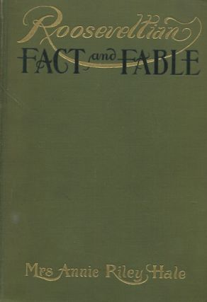 Rooseveltian Fact and Fable. Mrs. Annie Riley Hale