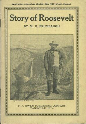 The Story Of Roosevelt. M. G. Brumbaugh