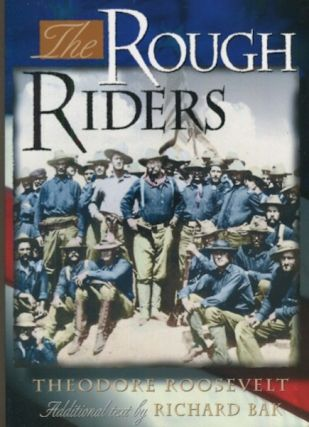 The Rough Riders. Theodore Roosevelt, additional, Richard Bak.