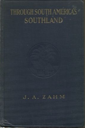 Through South America's Southland. J. A. Zahm.