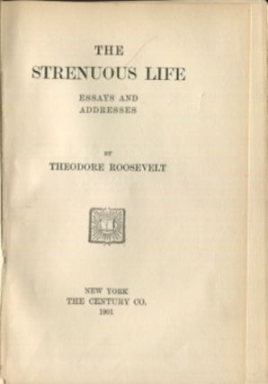 The Strenuous Life; Essays And Addresses. Theodore Roosevelt